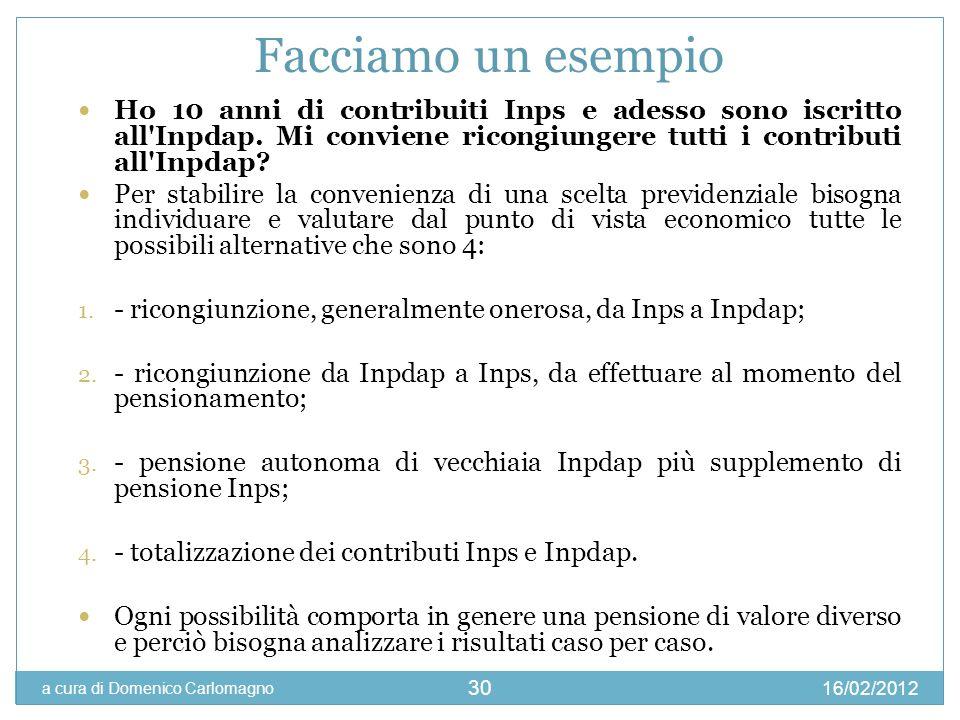 16/02/2012 a cura di Domenico Carlomagno 30 Facciamo un esempio Ho 10 anni di contribuiti Inps e adesso sono iscritto all'Inpdap. Mi conviene ricongiu