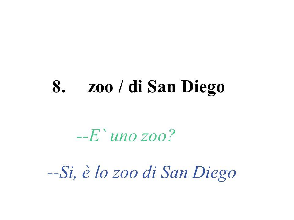 8. zoo / di San Diego --E` uno zoo? --Si, è lo zoo di San Diego