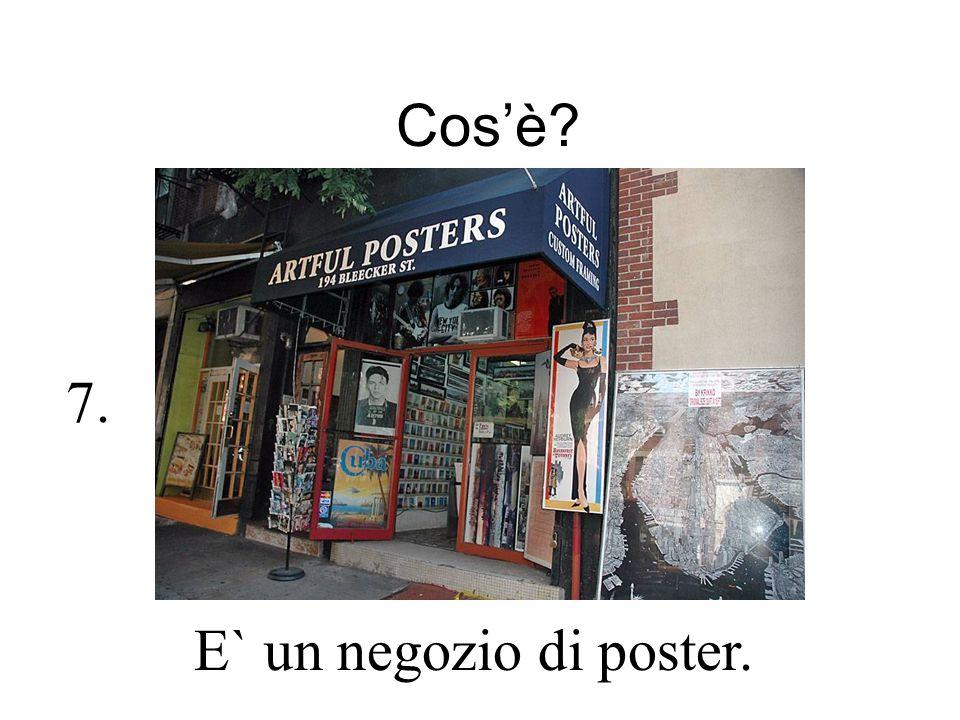 Cosè? E` un negozio di poster. 7.
