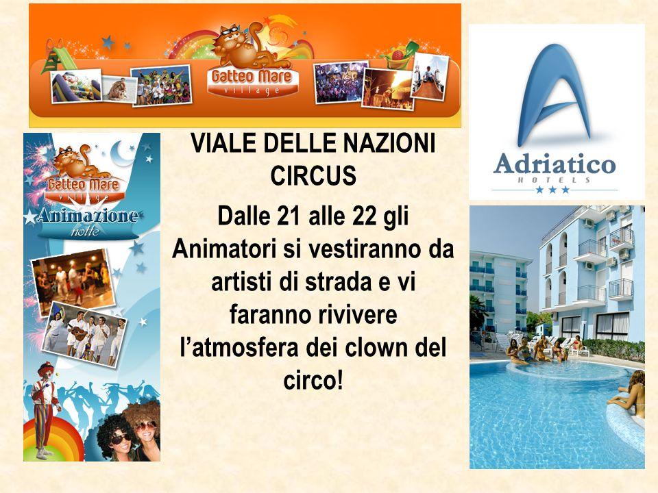 Gatteo Mare Village VIALE DELLE NAZIONI CIRCUS Dalle 21 alle 22 gli Animatori si vestiranno da artisti di strada e vi faranno rivivere latmosfera dei clown del circo!