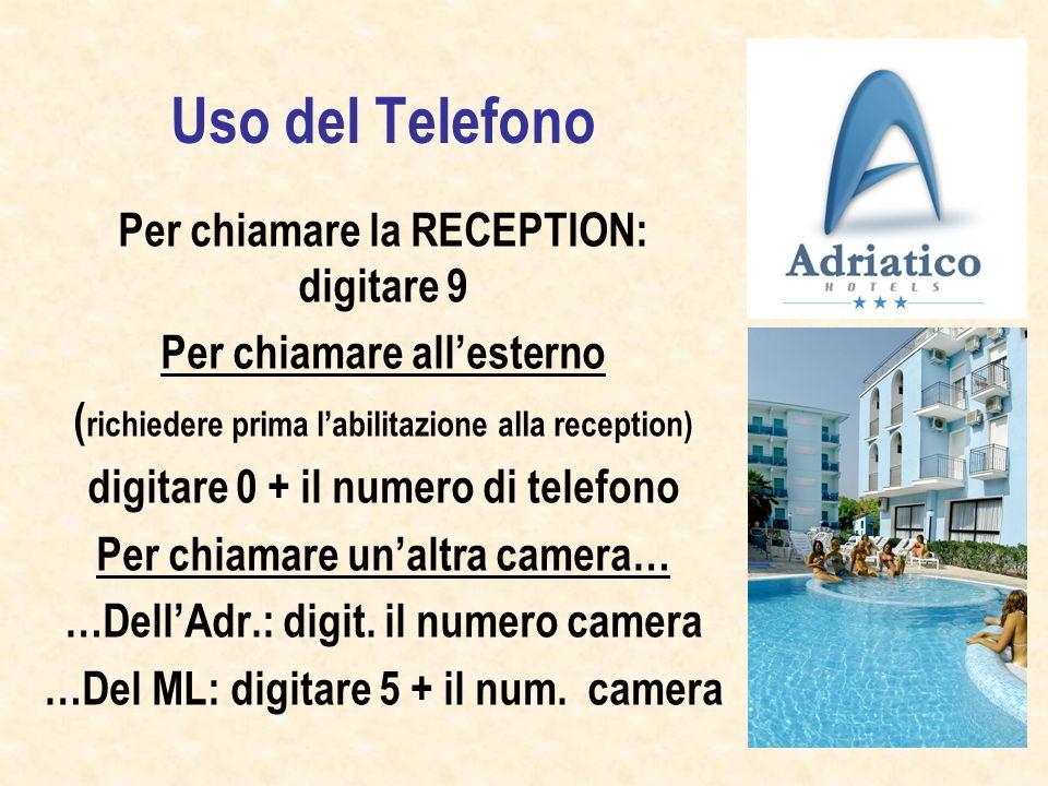 Uso del Telefono Per chiamare la RECEPTION: digitare 9 Per chiamare allesterno ( richiedere prima labilitazione alla reception) digitare 0 + il numero di telefono Per chiamare unaltra camera… …DellAdr.: digit.