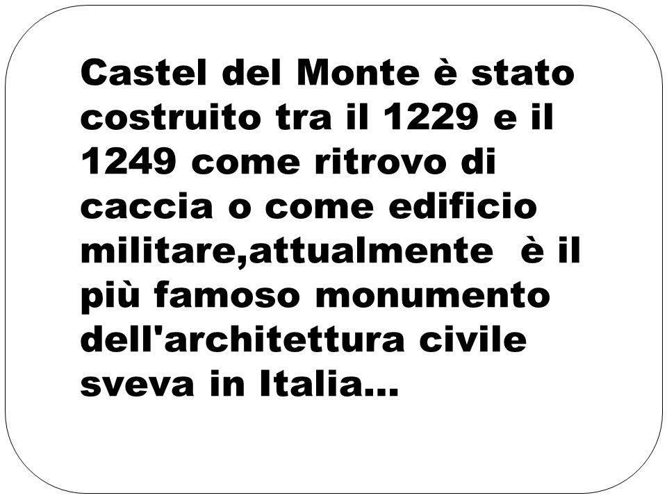 Castel del Monte è stato costruito tra il 1229 e il 1249 come ritrovo di caccia o come edificio militare,attualmente è il più famoso monumento dell'ar