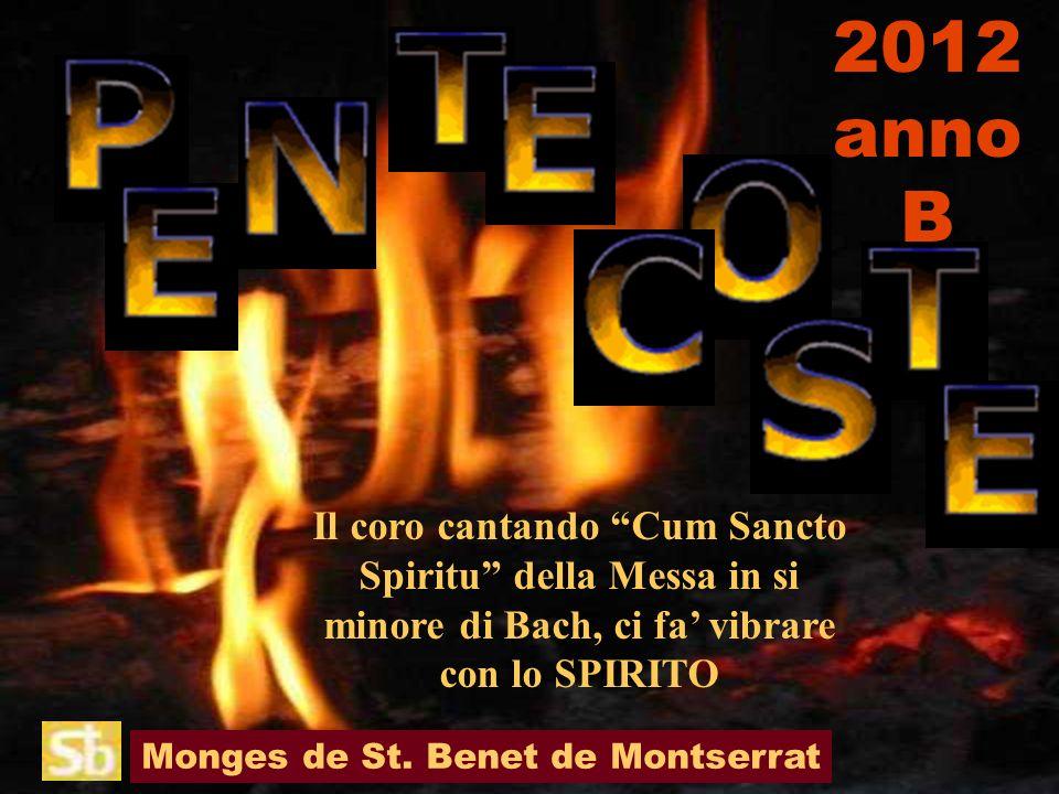 Monges de St. Benet de Montserrat Il coro cantando Cum Sancto Spiritu della Messa in si minore di Bach, ci fa vibrare con lo SPIRITO 2012 anno B
