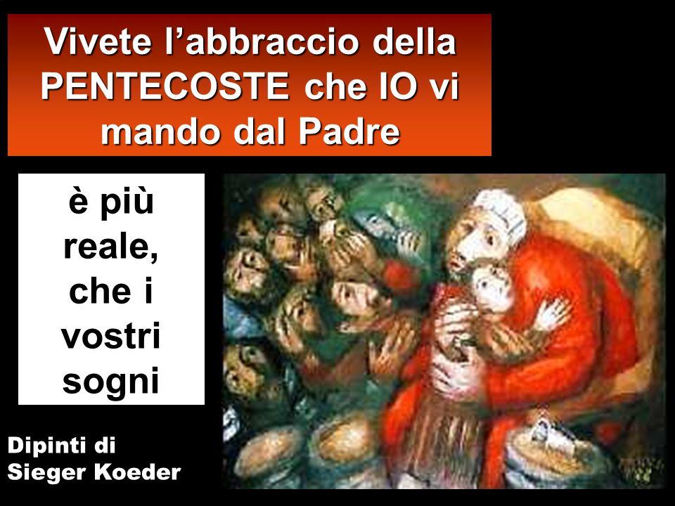 è più reale, che i vostri sogni Vivete labbraccio della PENTECOSTE che IO vi mando dal Padre Dipinti di Sieger Koeder