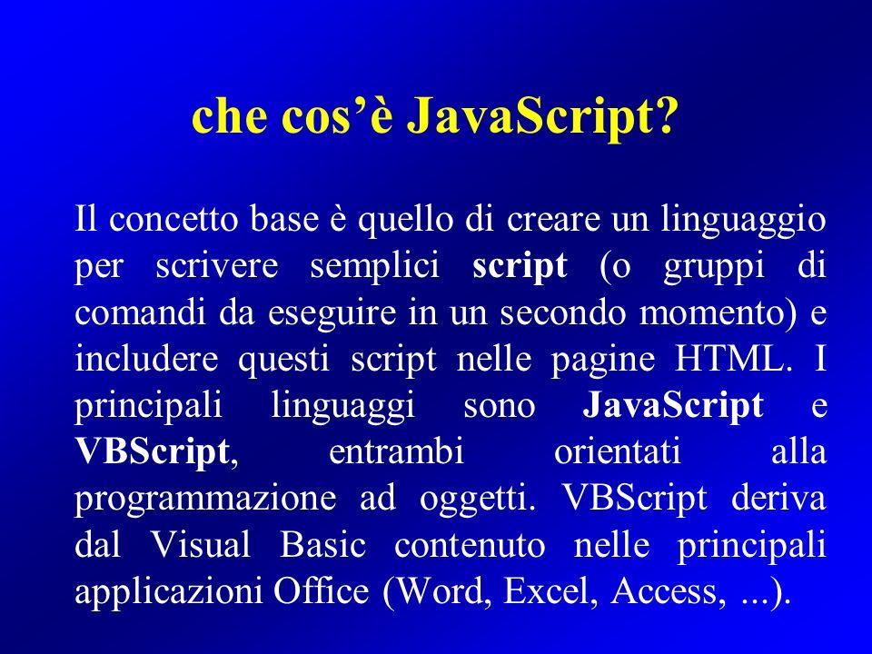 che cosè JavaScript? Il concetto base è quello di creare un linguaggio per scrivere semplici script (o gruppi di comandi da eseguire in un secondo mom