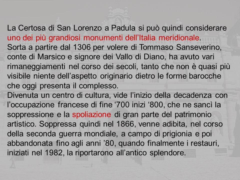 La Certosa di San Lorenzo a Padula si può quindi considerare uno dei più grandiosi monumenti dellItalia meridionale.