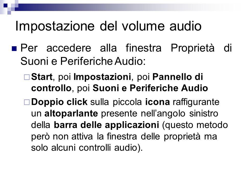 Impostazione del volume audio Per accedere alla finestra Proprietà di Suoni e Periferiche Audio: Start, poi Impostazioni, poi Pannello di controllo, p