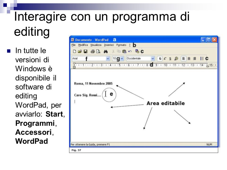 Interagire con un programma di editing In tutte le versioni di Windows è disponibile il software di editing WordPad, per avviarlo: Start, Programmi, A