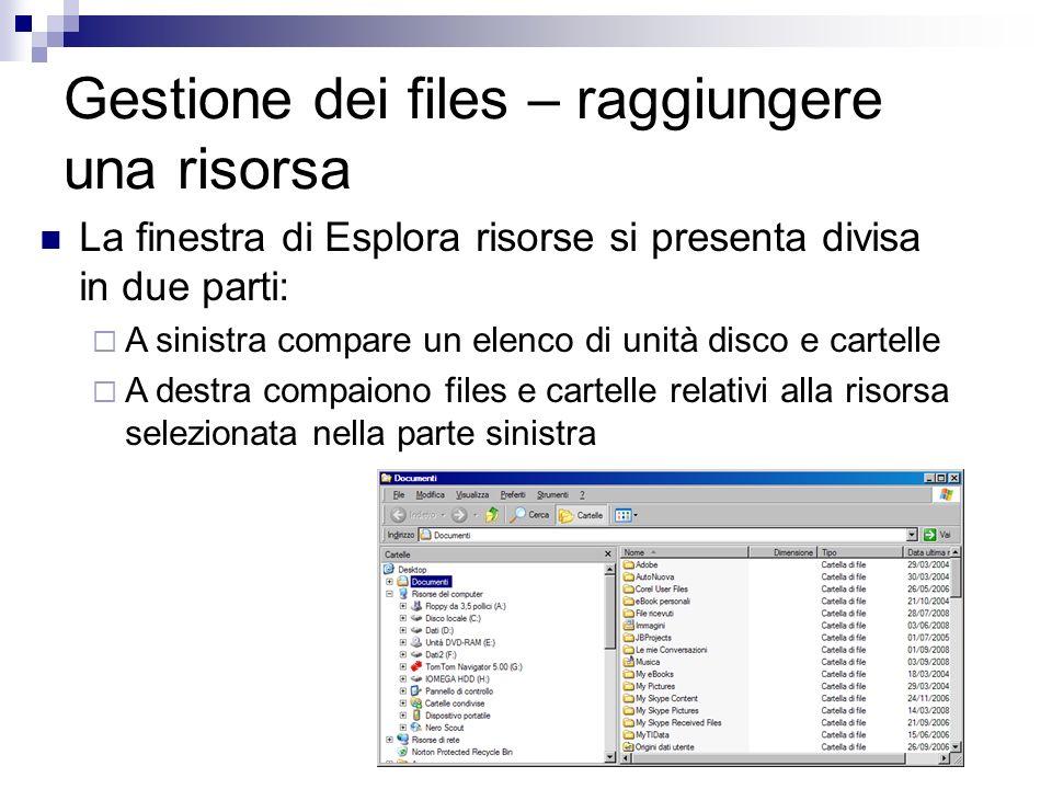 Gestione dei files – raggiungere una risorsa La finestra di Esplora risorse si presenta divisa in due parti: A sinistra compare un elenco di unità dis