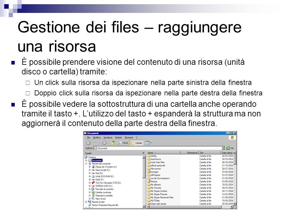Gestione dei files – raggiungere una risorsa È possibile prendere visione del contenuto di una risorsa (unità disco o cartella) tramite: Un click sull
