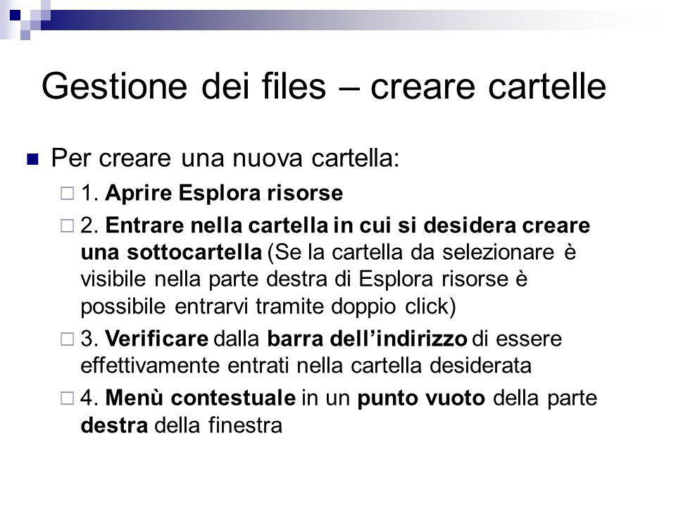 Gestione dei files – creare cartelle Per creare una nuova cartella: 1. Aprire Esplora risorse 2. Entrare nella cartella in cui si desidera creare una