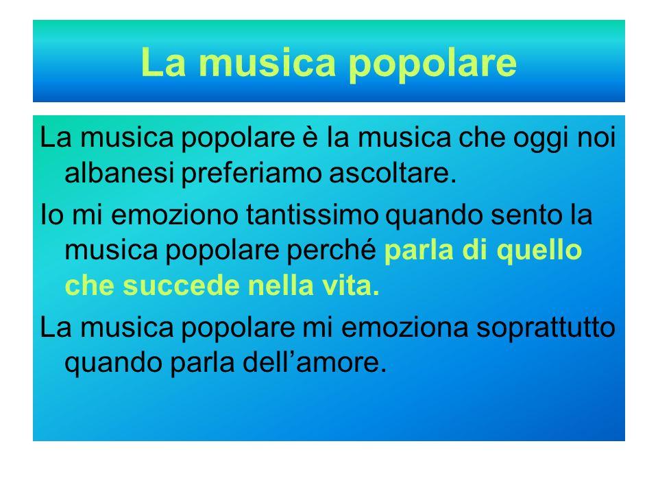 La musica popolare La musica popolare è la musica che oggi noi albanesi preferiamo ascoltare.