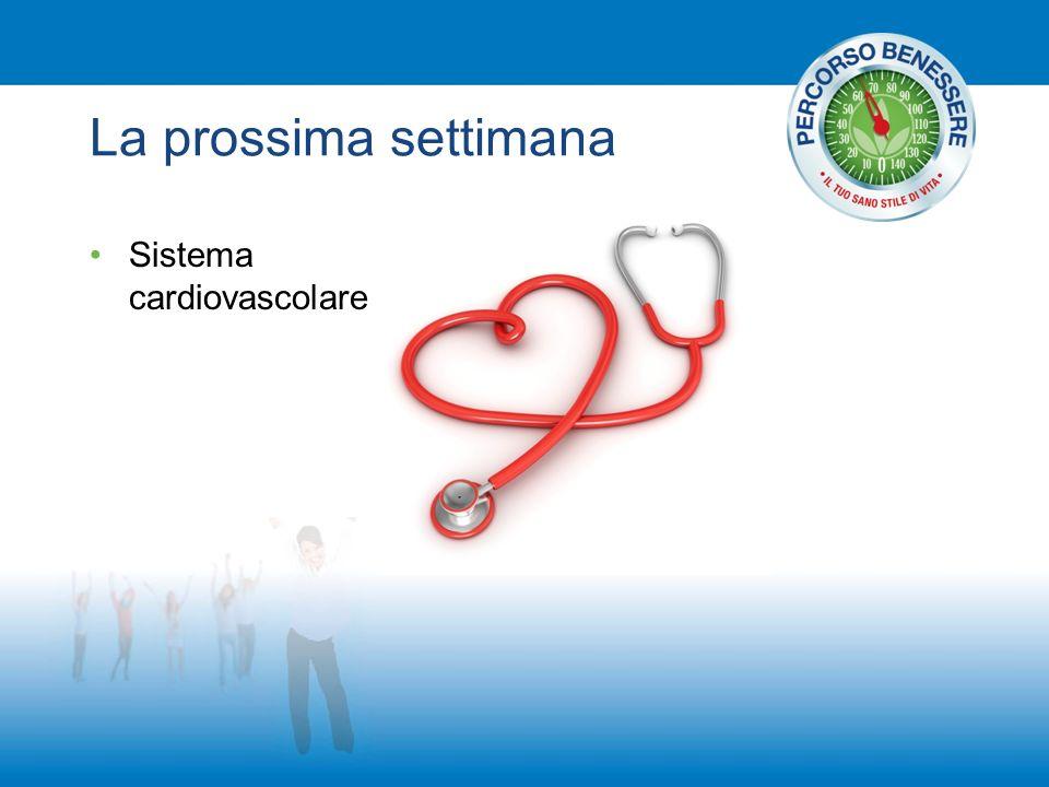 La prossima settimana Sistema cardiovascolare