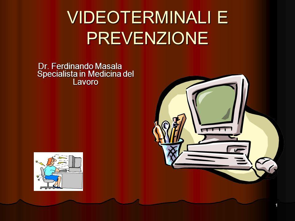 1 VIDEOTERMINALI E PREVENZIONE Dr. Ferdinando Masala Specialista in Medicina del Lavoro