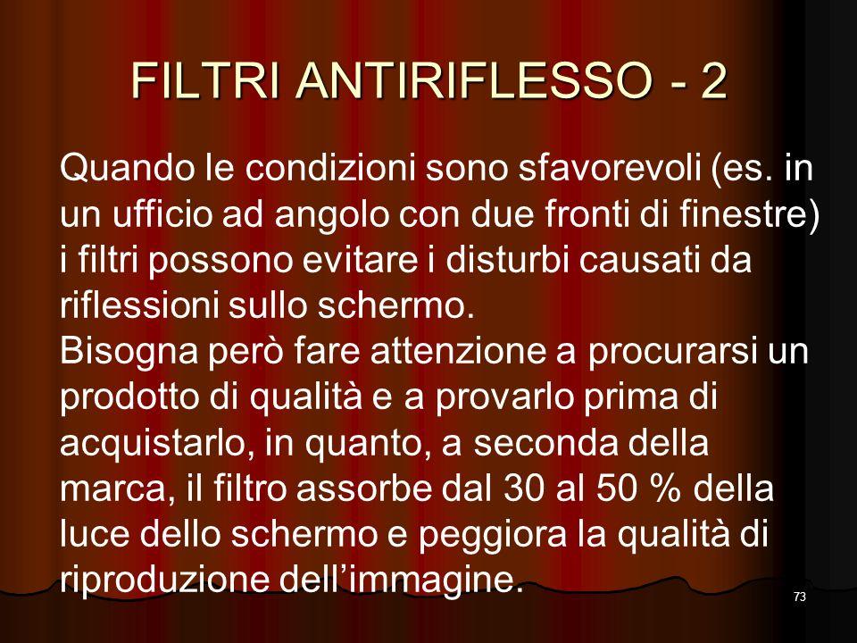 73 FILTRI ANTIRIFLESSO - 2 Quando le condizioni sono sfavorevoli (es. in un ufficio ad angolo con due fronti di finestre) i filtri possono evitare i d