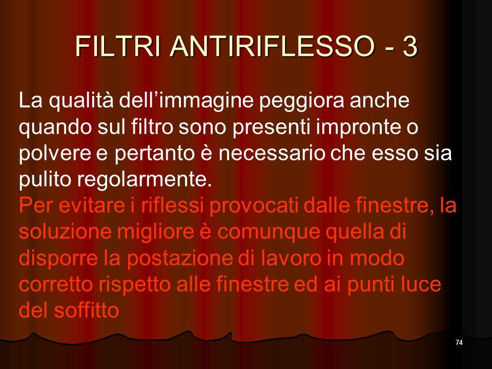 74 FILTRI ANTIRIFLESSO - 3 La qualità dellimmagine peggiora anche quando sul filtro sono presenti impronte o polvere e pertanto è necessario che esso