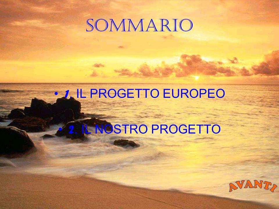 SOMMARIO 1. IL PROGETTO EUROPEO 2. IL NOSTRO PROGETTO