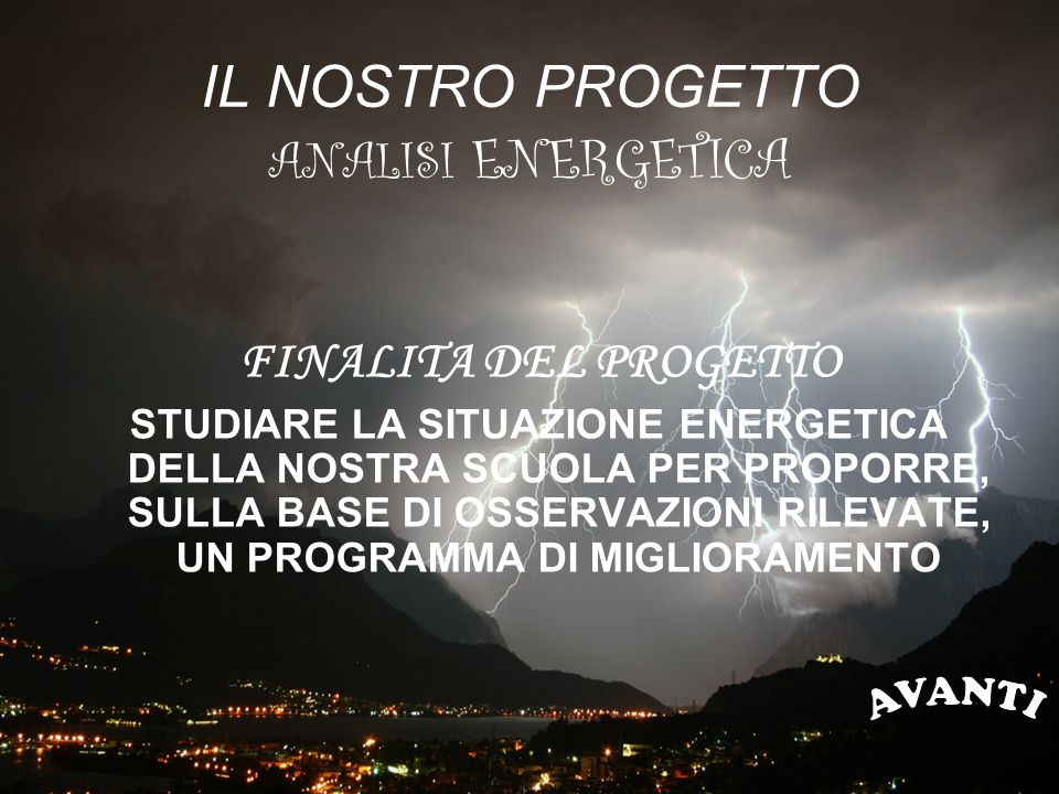 IL NOSTRO PROGETTO ANALISI ENERGETICA FINALITA DEL PROGETTO STUDIARE LA SITUAZIONE ENERGETICA DELLA NOSTRA SCUOLA PER PROPORRE, SULLA BASE DI OSSERVAZIONI RILEVATE, UN PROGRAMMA DI MIGLIORAMENTO