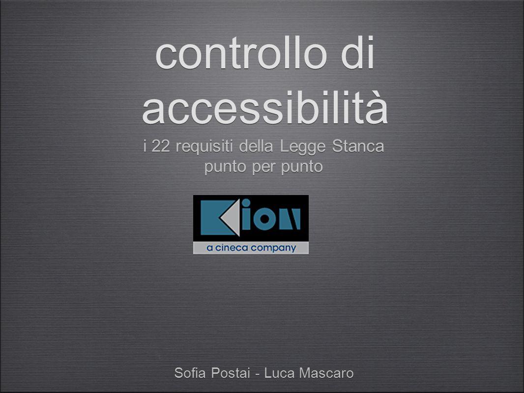 Sofia Postai - Luca Mascaro controllo di accessibilità i 22 requisiti della Legge Stanca punto per punto i 22 requisiti della Legge Stanca punto per p
