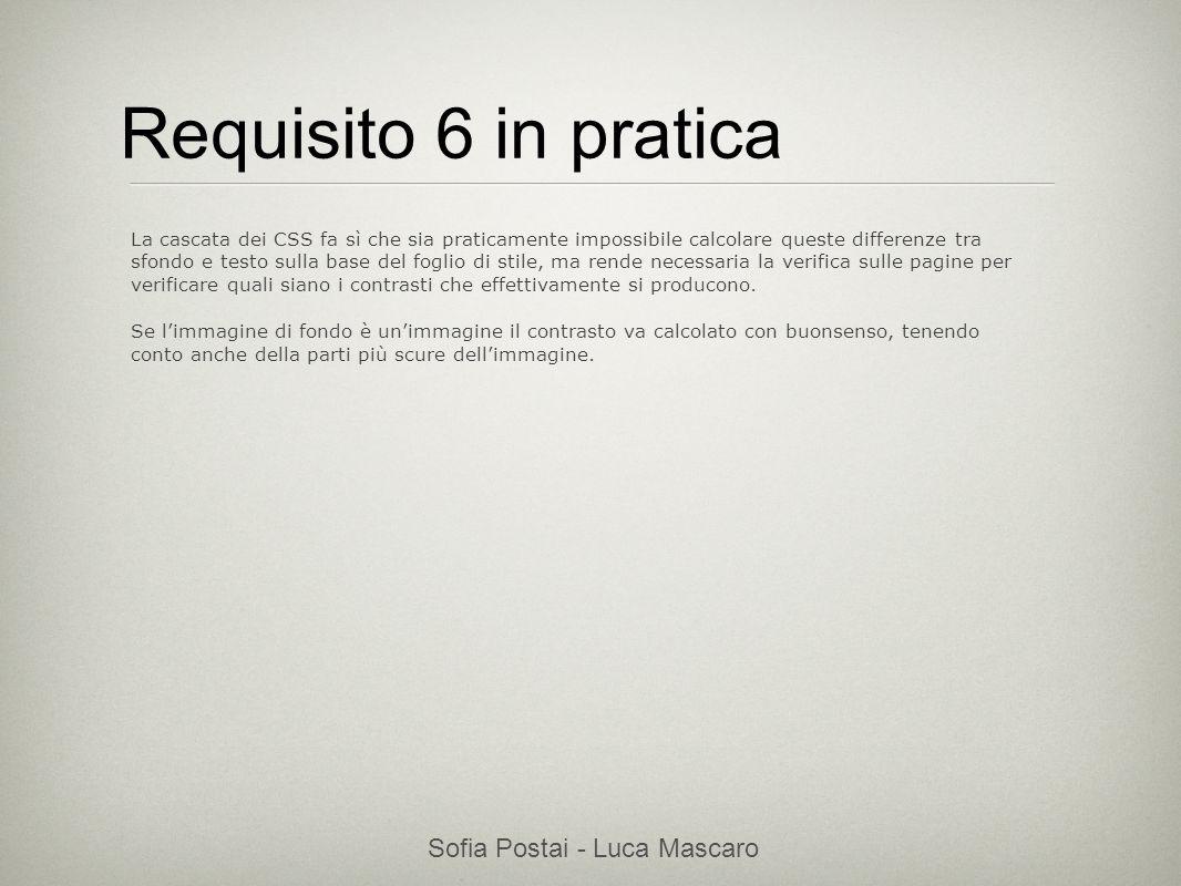 Sofia Postai - Luca Mascaro Sofia Postai (sofia@vocabola.com)sofia@vocabola.com Requisito 6 in pratica La cascata dei CSS fa sì che sia praticamente i