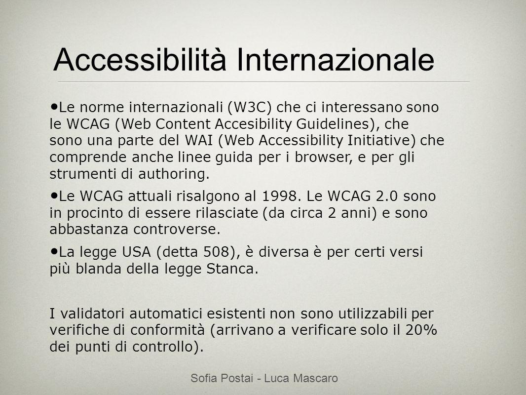 Sofia Postai - Luca Mascaro Sofia Postai (sofia@vocabola.com)sofia@vocabola.com Accessibilità Internazionale Le norme internazionali (W3C) che ci inte