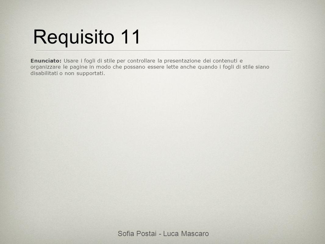 Sofia Postai - Luca Mascaro Sofia Postai (sofia@vocabola.com)sofia@vocabola.com Requisito 11 Enunciato: Usare i fogli di stile per controllare la pres