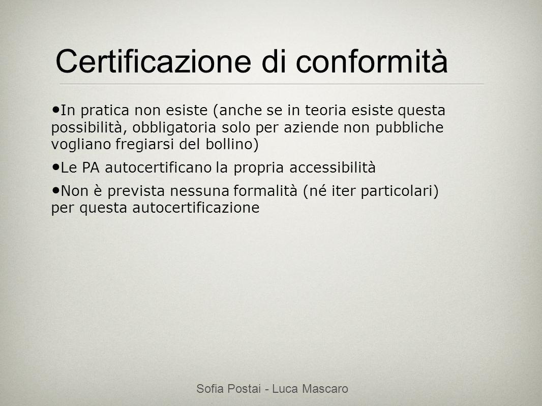 Sofia Postai - Luca Mascaro Sofia Postai (sofia@vocabola.com)sofia@vocabola.com Certificazione di conformità In pratica non esiste (anche se in teoria