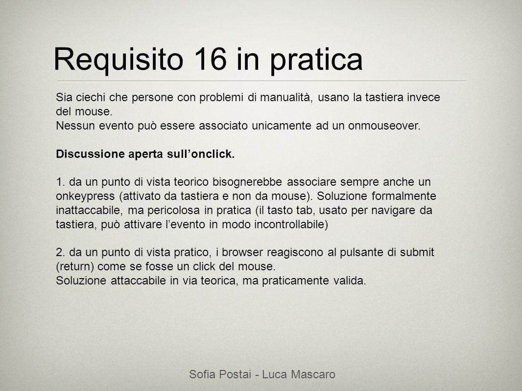 Sofia Postai - Luca Mascaro Sofia Postai (sofia@vocabola.com)sofia@vocabola.com Requisito 16 in pratica Sia ciechi che persone con problemi di manuali