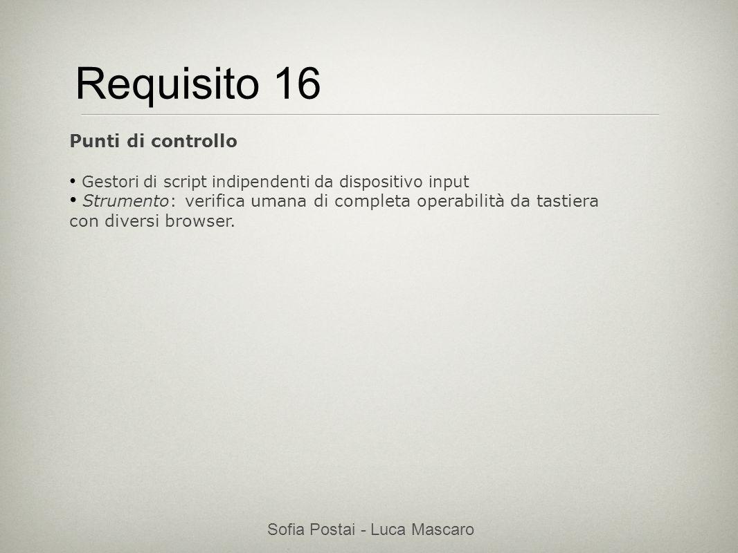 Sofia Postai - Luca Mascaro Sofia Postai (sofia@vocabola.com)sofia@vocabola.com Requisito 16 Punti di controllo Gestori di script indipendenti da disp