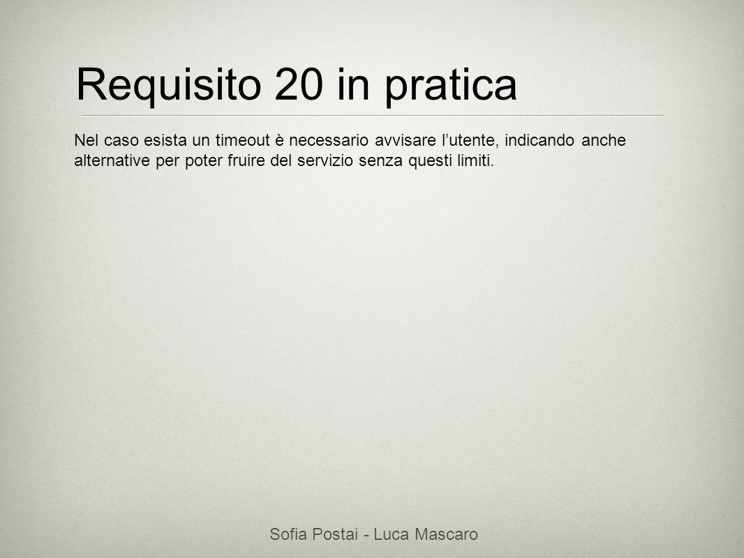 Sofia Postai - Luca Mascaro Sofia Postai (sofia@vocabola.com)sofia@vocabola.com Requisito 20 in pratica Nel caso esista un timeout è necessario avvisa