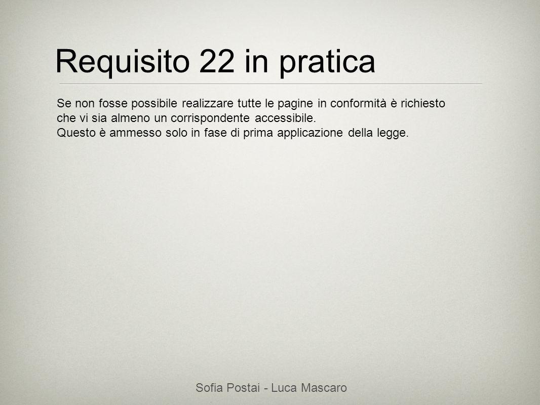 Sofia Postai - Luca Mascaro Sofia Postai (sofia@vocabola.com)sofia@vocabola.com Requisito 22 in pratica Se non fosse possibile realizzare tutte le pag