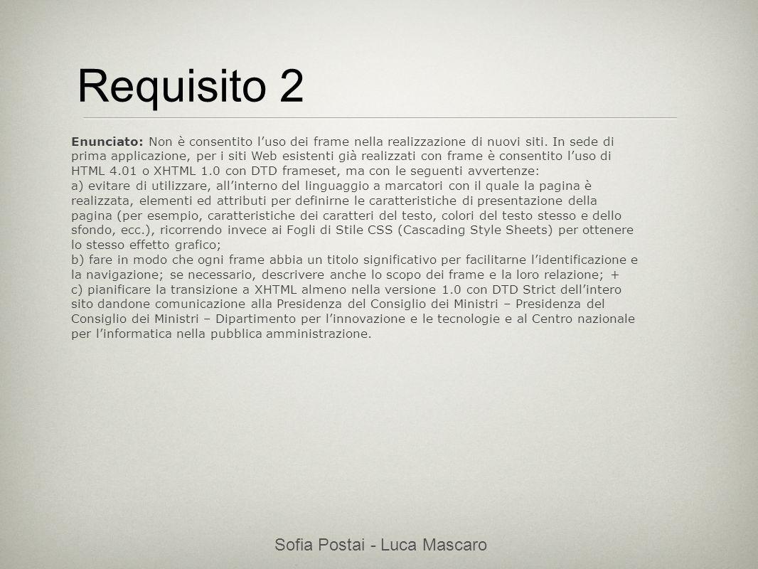 Sofia Postai - Luca Mascaro Sofia Postai (sofia@vocabola.com)sofia@vocabola.com Requisito 2 Enunciato: Non è consentito luso dei frame nella realizzaz