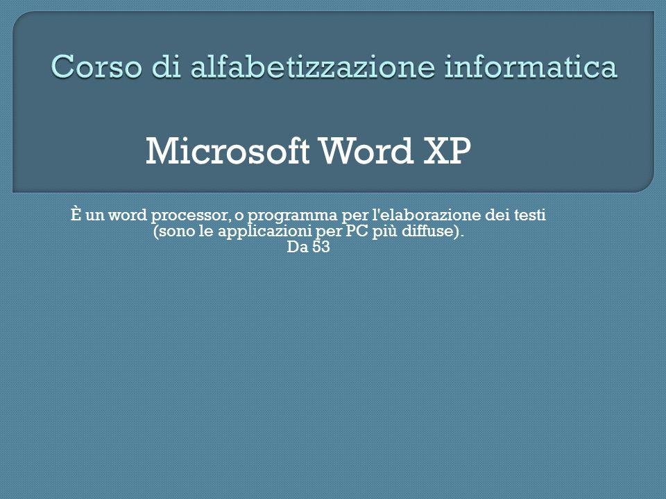 Microsoft Word XP È un word processor, o programma per l'elaborazione dei testi (sono le applicazioni per PC più diffuse). Da 53