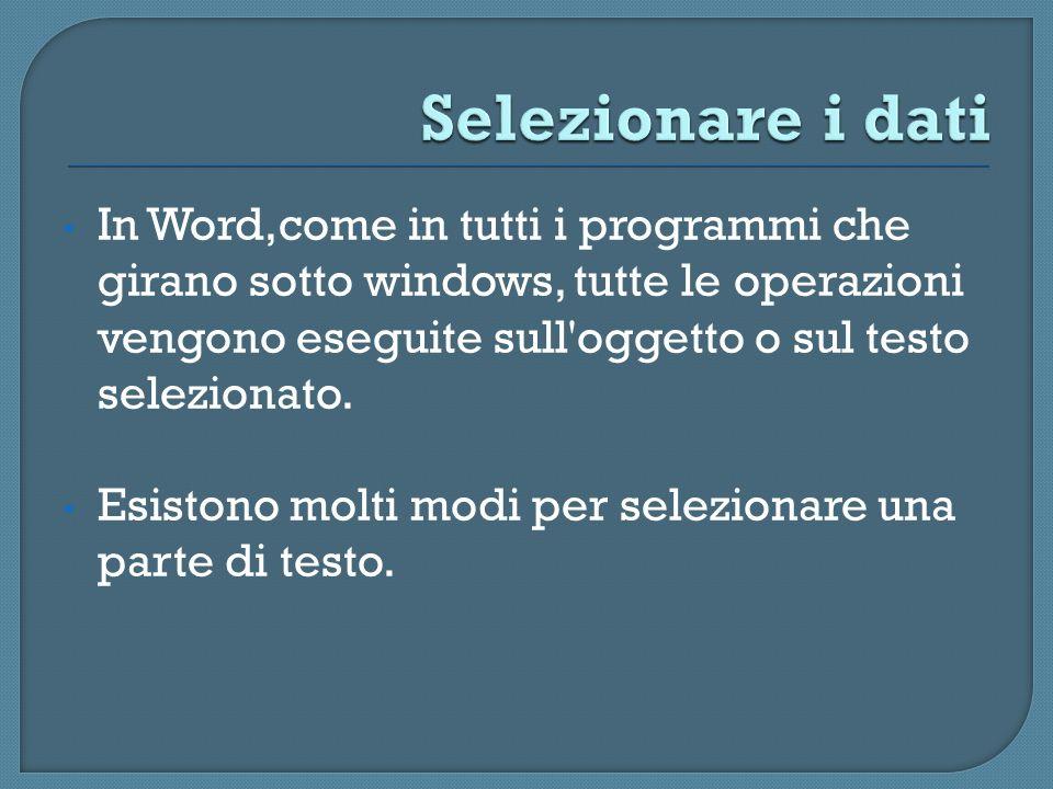 In Word,come in tutti i programmi che girano sotto windows, tutte le operazioni vengono eseguite sull'oggetto o sul testo selezionato. Esistono molti
