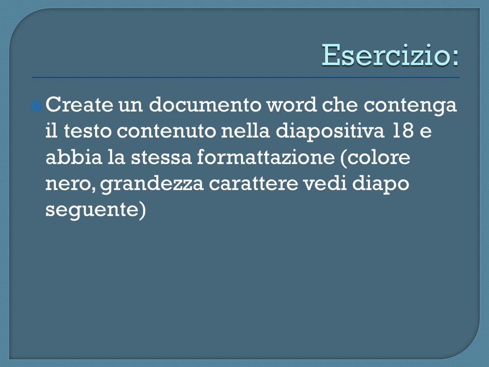 Create un documento word che contenga il testo contenuto nella diapositiva 18 e abbia la stessa formattazione (colore nero, grandezza carattere vedi d