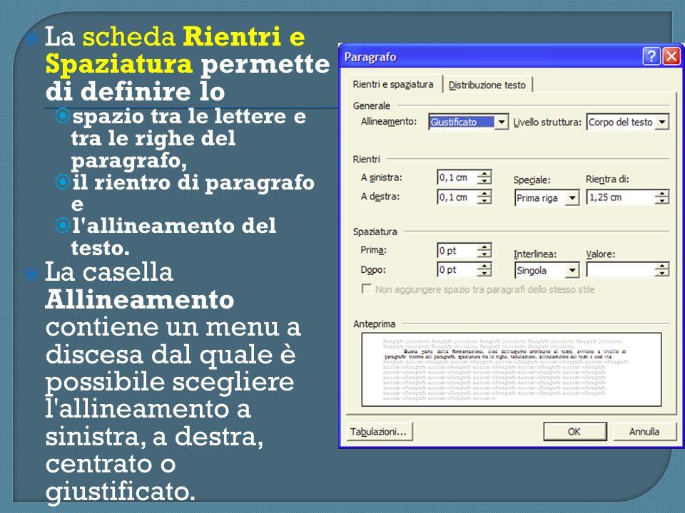 La scheda Rientri e Spaziatura permette di definire lo spazio tra le lettere e tra le righe del paragrafo, il rientro di paragrafo e l'allineamento de