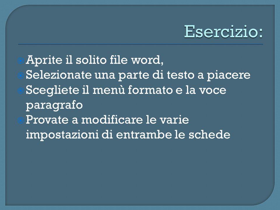 Aprite il solito file word, Selezionate una parte di testo a piacere Scegliete il menù formato e la voce paragrafo Provate a modificare le varie impos