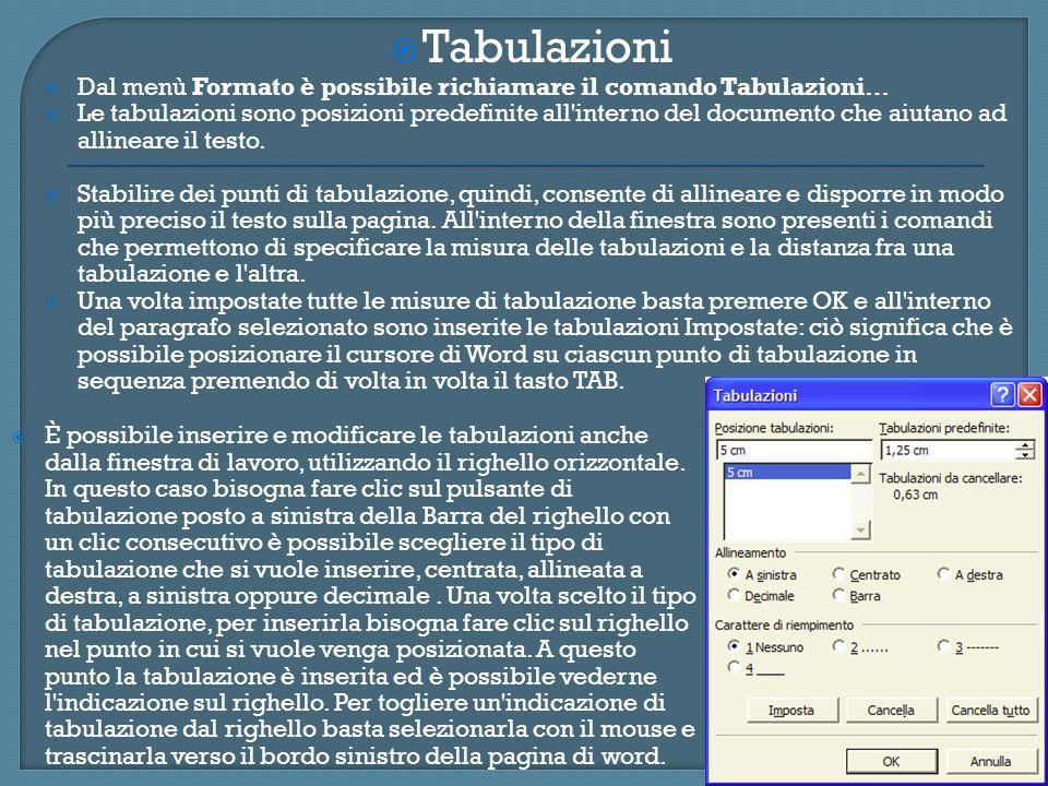 Tabulazioni Dal menù Formato è possibile richiamare il comando Tabulazioni… Le tabulazioni sono posizioni predefinite all'interno del documento che ai