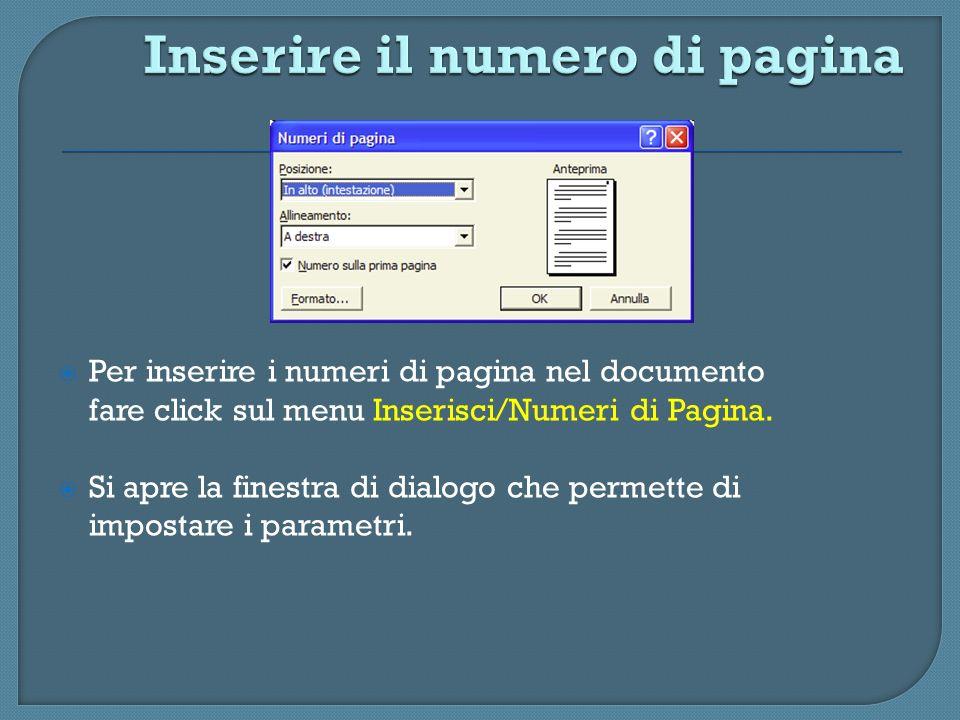 Per inserire i numeri di pagina nel documento fare click sul menu Inserisci/Numeri di Pagina. Si apre la finestra di dialogo che permette di impostare