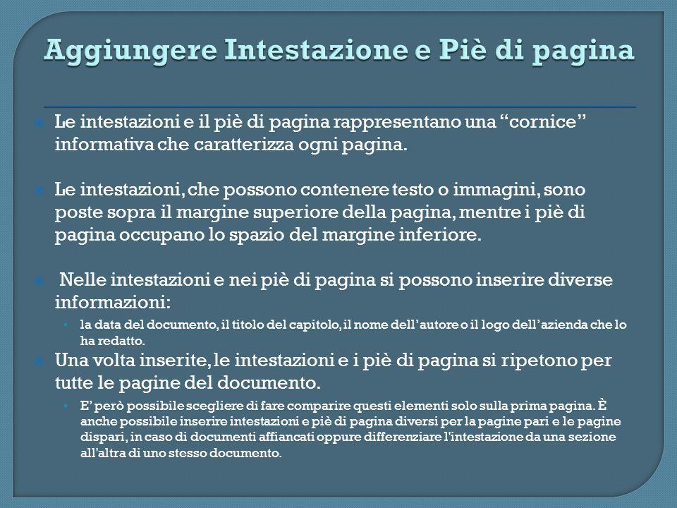 Le intestazioni e il piè di pagina rappresentano una cornice informativa che caratterizza ogni pagina. Le intestazioni, che possono contenere testo o