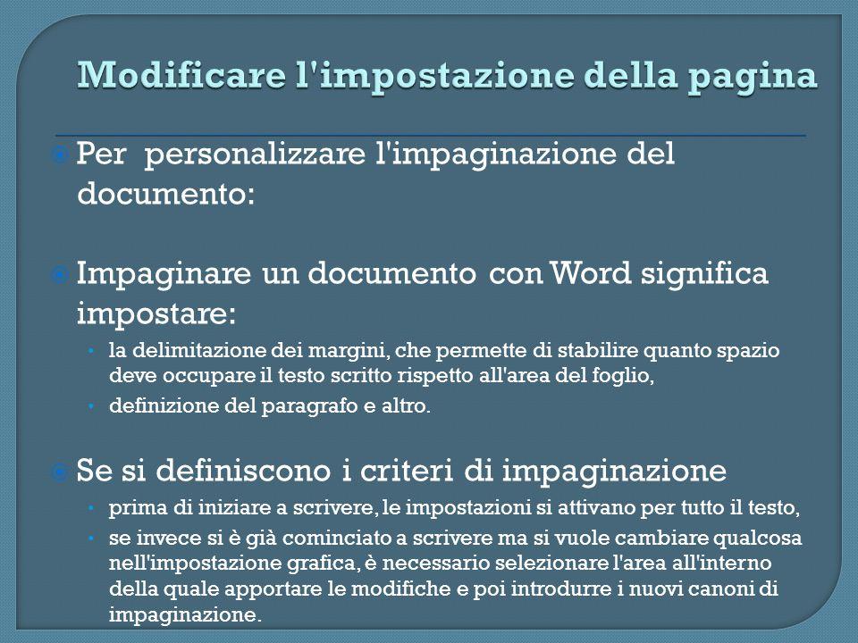 Per personalizzare l'impaginazione del documento: Impaginare un documento con Word significa impostare: la delimitazione dei margini, che permette di
