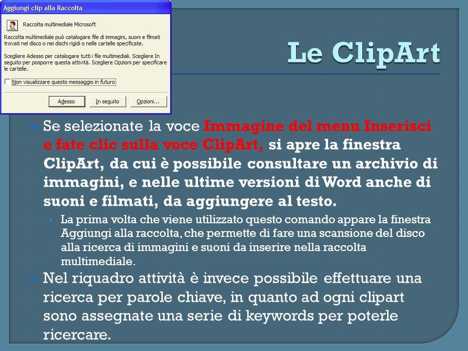 Se selezionate la voce Immagine del menu Inserisci e fate clic sulla voce ClipArt, si apre la finestra ClipArt, da cui è possibile consultare un archi