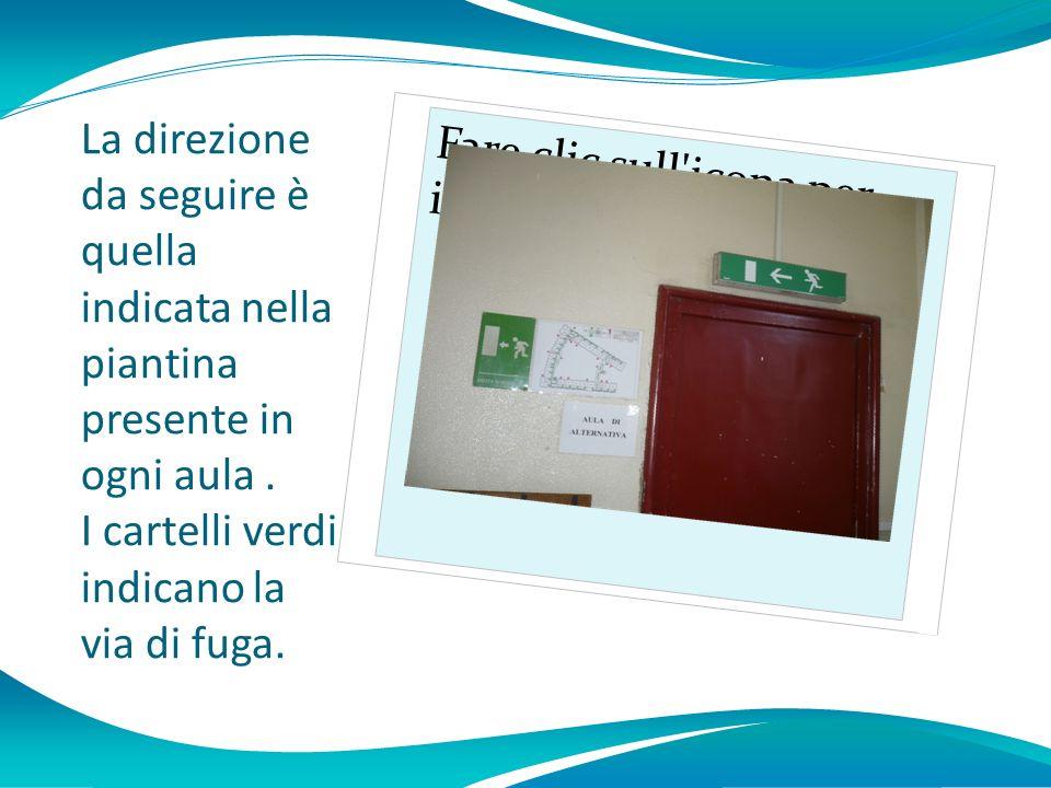 Fare clic sull icona per inserire un immagine La direzione da seguire è quella indicata nella piantina presente in ogni aula.