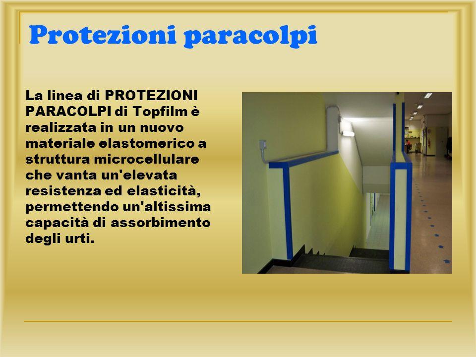 Protezioni paracolpi La linea di PROTEZIONI PARACOLPI di Topfilm è realizzata in un nuovo materiale elastomerico a struttura microcellulare che vanta