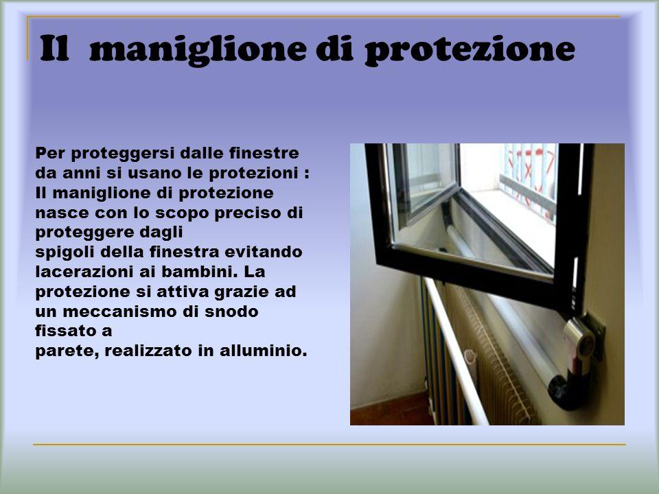 Il maniglione di protezione Per proteggersi dalle finestre da anni si usano le protezioni : Il maniglione di protezione nasce con lo scopo preciso di