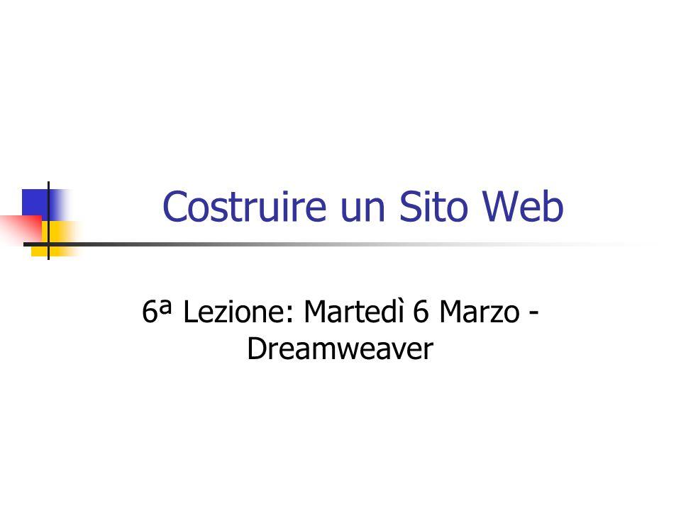 Costruire un Sito Web 6ª Lezione: Martedì 6 Marzo - Dreamweaver