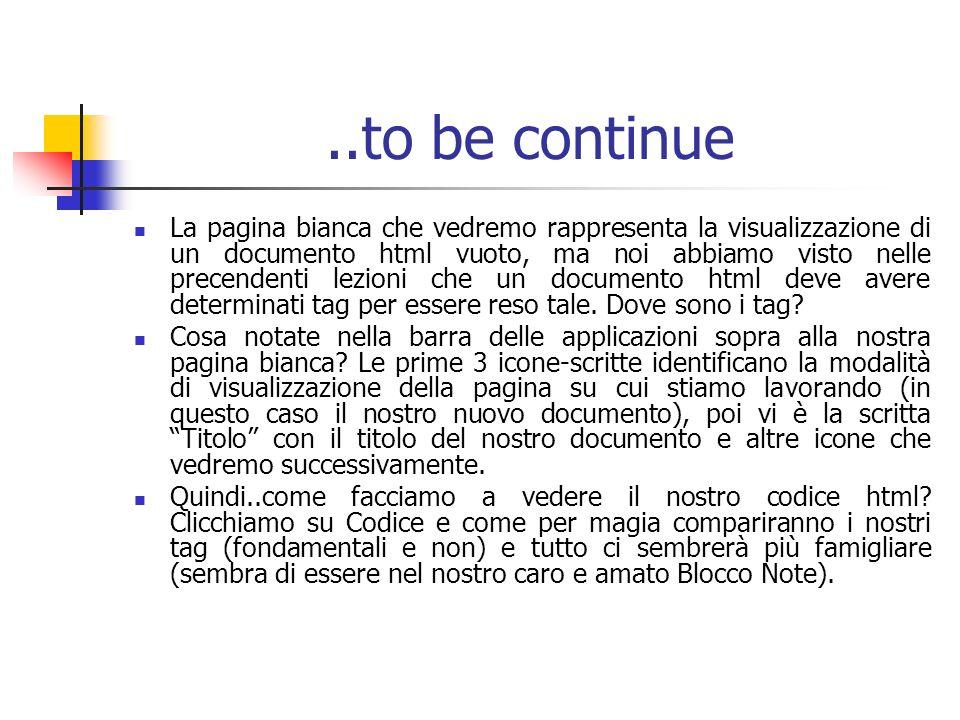 ..to be continue La pagina bianca che vedremo rappresenta la visualizzazione di un documento html vuoto, ma noi abbiamo visto nelle precendenti lezioni che un documento html deve avere determinati tag per essere reso tale.