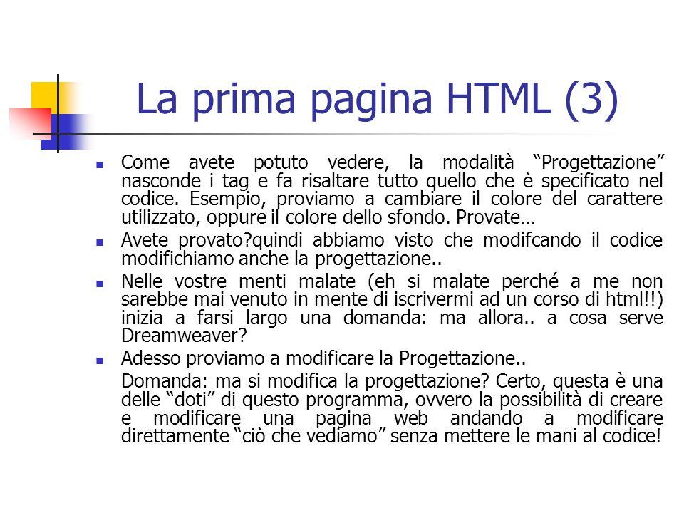 La prima pagina HTML (3) Come avete potuto vedere, la modalità Progettazione nasconde i tag e fa risaltare tutto quello che è specificato nel codice.