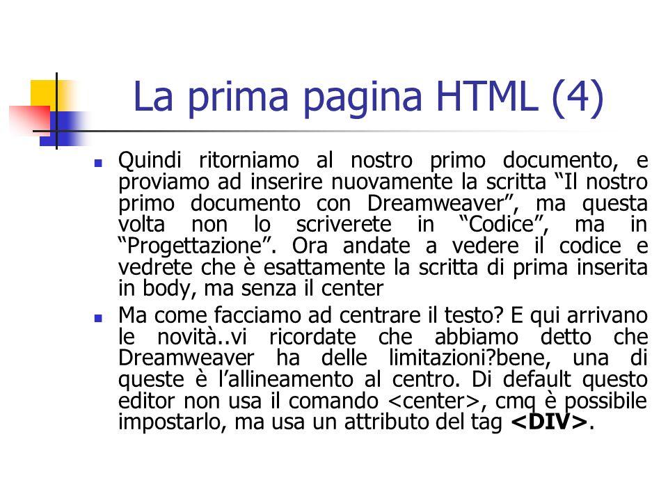 La prima pagina HTML (4) Quindi ritorniamo al nostro primo documento, e proviamo ad inserire nuovamente la scritta Il nostro primo documento con Dreamweaver, ma questa volta non lo scriverete in Codice, ma in Progettazione.