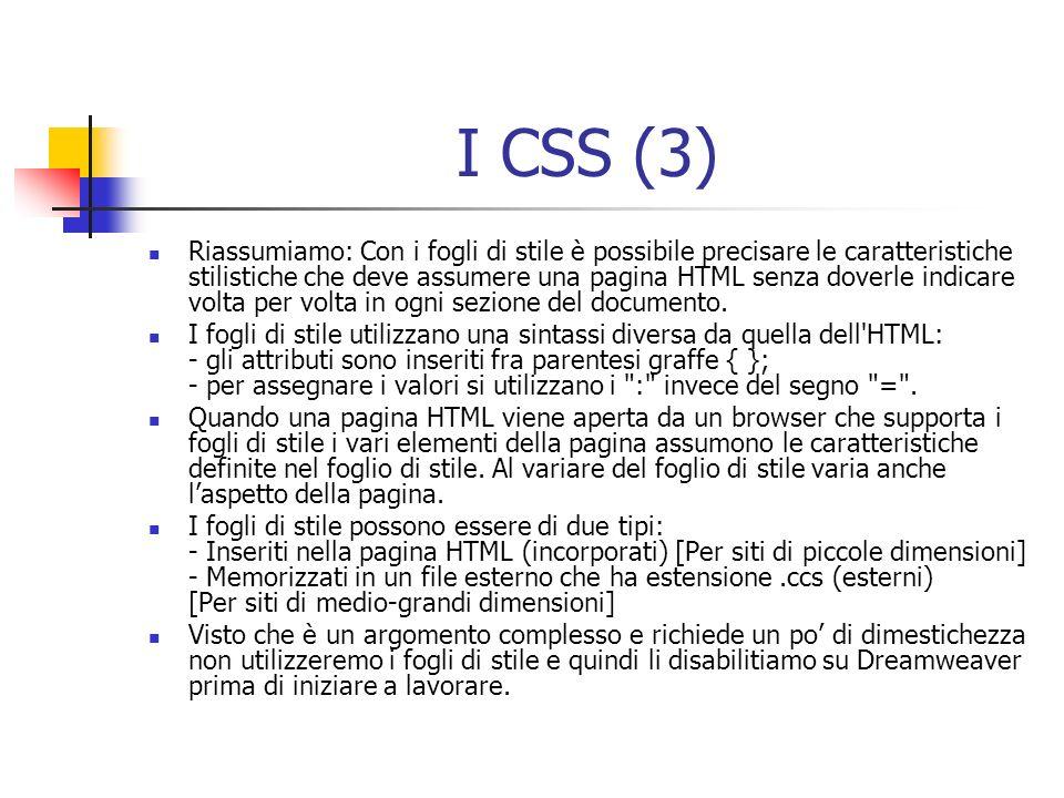 I CSS (3) Riassumiamo: Con i fogli di stile è possibile precisare le caratteristiche stilistiche che deve assumere una pagina HTML senza doverle indicare volta per volta in ogni sezione del documento.